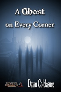 A Ghost on Every Corner by Dawn Colcalsure