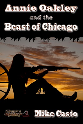 Annie Oakley and the Beast of Chicago by Mike Casto