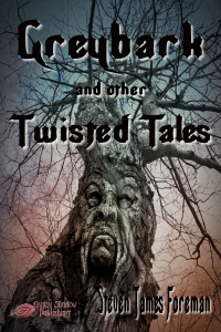 Greybark and other Twisted Tales by Steven James Foreman