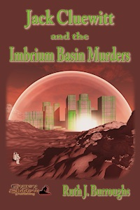 Jack CLuewitt and the Imbrium Mirders by Ruth J. Burroughs