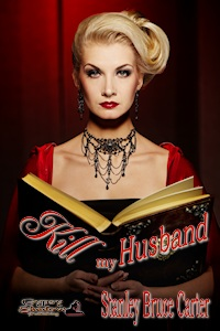 Kill My Husband by Stanley Bruce Carter