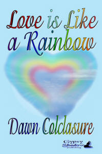 Love is a Rainbow by Dawn Colclasure