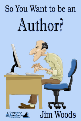 So You Want to be an Author? by Jim Woods